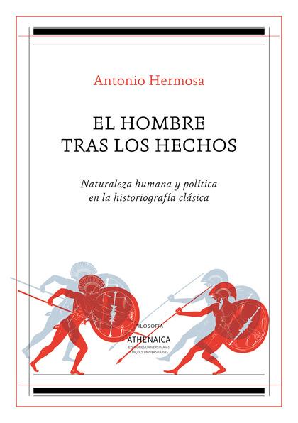 EL HOMBRE TRAS LOS HECHOS. NATURALEZA HUMANA Y POLÍTICA EN LA HISTORIOGRAFÍA CLÁSICA
