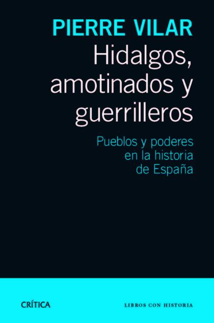HIDALGOS, AMOTINADOS Y GUERRILLEROS : PUEBLO Y PODERES EN LA HISTORIA DE ESPAÑA