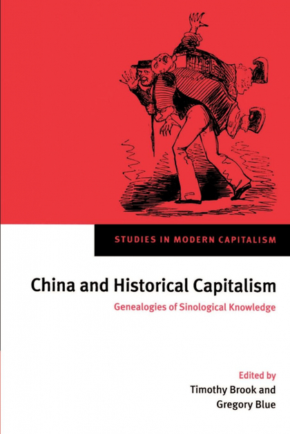 CHINA AND HISTORICAL CAPITALISM. GENEALOGIES OF SINOLOGICAL KNOWLEDGE