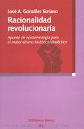 RACIONALIDAD REVOLUCIONARIA : APUNTE DE EPISTEMOLOGÍA PARA EL MATERIALISMO HISTÓRICO/DIALÉCTICO