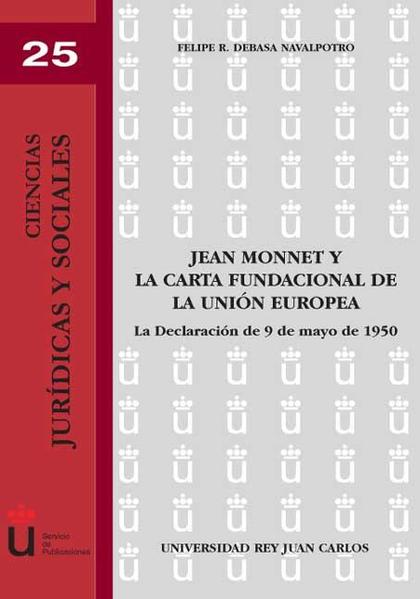 JEAN MONNET Y LA CARTA FUNDACIONAL DE LA UNIÓN EUROPEA : LA DECLARACIÓN DE 9 DE MAYO DE 1950