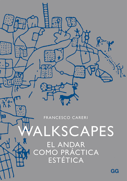 WALKSCAPES : EL ANDAR COMO PRÁCTICA ESTÉTICA