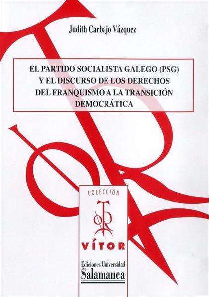 PARTIDO SOCIALISTA GALEGO (PSG) Y EL DISCURSO DE LOS DERECHOS DEL FRANQUISMO A L.