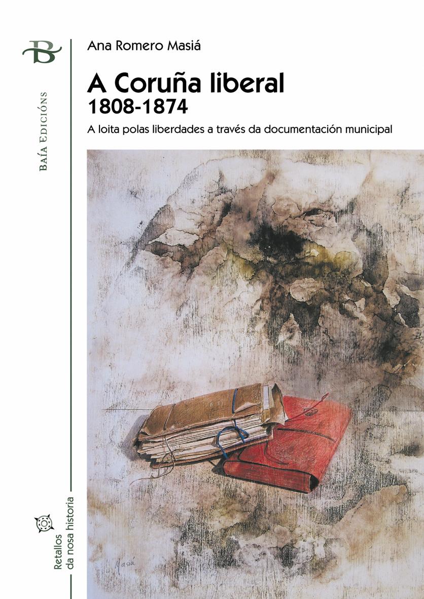 A CORUÑA LIBERAL, 1808-1874 : A LOITA POLAS LIBERDADES A TRAVÉS DA DOCUMENTACIÓN MUNICIPAL