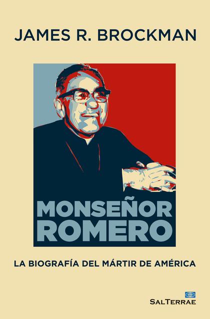 MONSEÑOR ROMERO. LA BIOGRAFÍA DEL MÁRTIR DE AMÉRICA