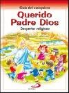 QUERIDO PADRE DIOS : GUÍA DEL CATEQUISTA : DESPERTAR RELIGIOSO