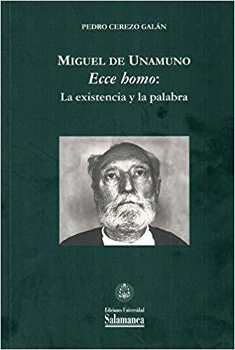 MIGUEL DE UNAMUNO. ECCE HOMO: LA EXISTENCIA Y LA PALABRA.