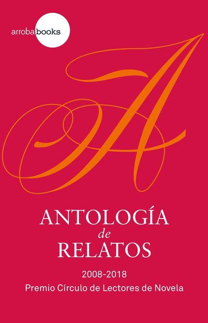 ANTOLOGÍA DE RELATOS. 2008-2018 PREMIO CDL DE NOVELA