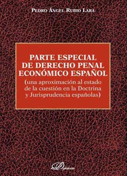 PARTE ESPECIAL DE DERECHO PENAL ECONÓMICO ESPAÑOL: UNA APROXIMACIÓN AL ESTADO DE LA CUESTIÓN EN