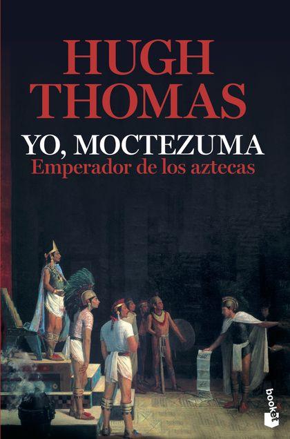 YO, MOCTEZUMA, EMPERADOR DE LOS AZTECAS.
