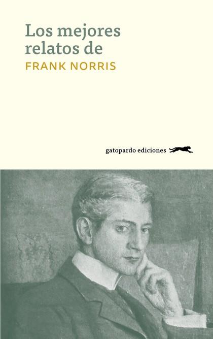 LOS MEJORES RELATOS DE FRANK NORRIS.