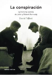 LA CONSPIRACIÓN. LA HISTORIA SECRETA DE JOHN Y ROBERT KENNEDY