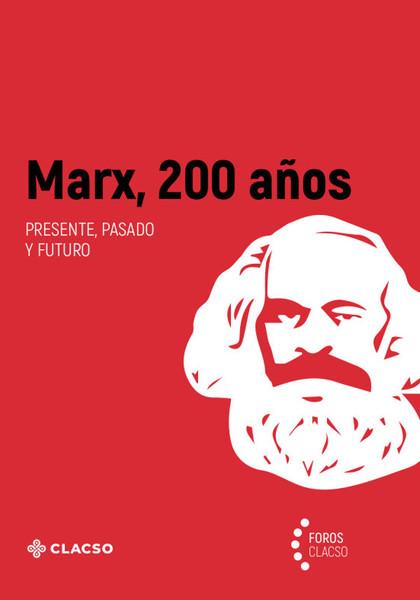 MARX, 200 AÑOS. PRESENTE, PASADO Y FUTURO