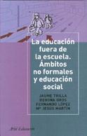 LA EDUCACIÓN FUERA DE LA ESCUELA: ÁMBITOS NO FORMALES Y EDUCACIÓN SOCIAL