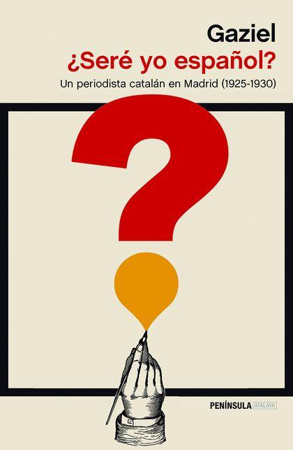 ¿SERÉ YO ESPAÑOL?. UN PERIODISTA CATALÁN EN MADRID (1925-1930)