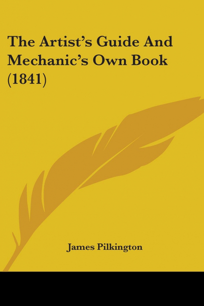 THE ARTIST´S GUIDE AND MECHANIC´S OWN BOOK (1841)