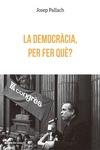 LA DEMOCRÀCIA, PER FER QUÈ?.