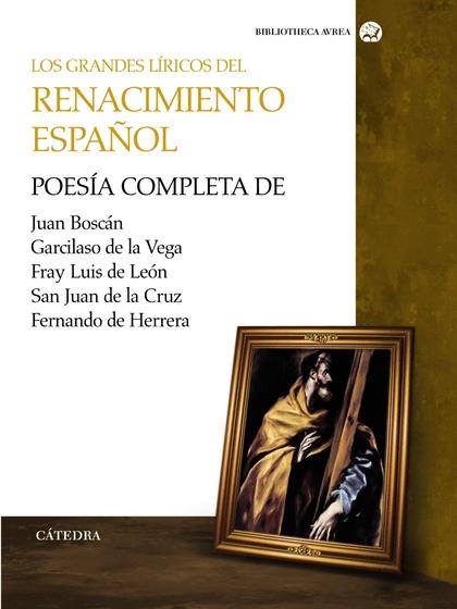 LOA GRANDES LÍRICOS DEL RENACIMIENTO ESPAÑOL. POESÍA COMPELTA DE JUAN BOSCÁN, GARCILASO DE LA V