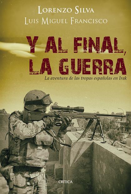 Y AL FINAL, LA GUERRA : LA AVENTURA DE LAS TROPAS ESPAÑOLAS EN IRAK