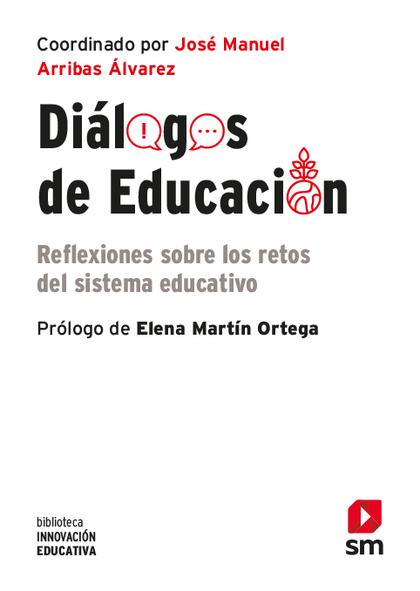 DIALOGOS DE EDUCACION. REFLEXIONES SOBRE LOS RETOS DEL SISTEMA EDUCATIVO