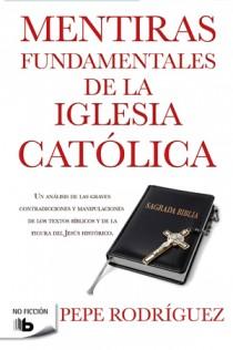MENTIRAS FUNDAMENTALES DE LA IGLESIA CATÓLICA : (EDICIÓN REVISADA)