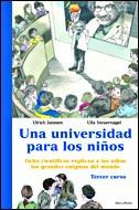 UNA UNIVERSIDAD PARA LOS NIÑOS, 3: OCHO CIENTÍFICOS EXPLICAN A LOS NIÑ