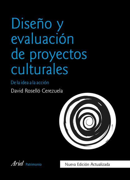 DISEÑO Y EVALUACIÓN DE PROYECTOS CULTURALES. DE LA IDEA A LA ACCIÓN