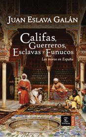 CALIFAS, GUERREROS, ESCLAVAS Y EUNUCOS : LOS MOROS EN ESPAÑA