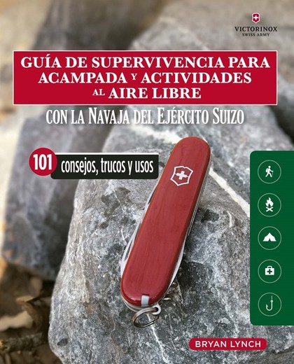 GUÍA DE SUPERVIVENCIA PARA ACAMPADA Y ACTIVIDADES AL AIRE LIBRE. CON LA NAVAJA VICTORINOX DEL E