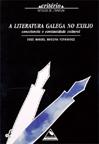A LITERATURA GALEGA NO EXILIO : CONSCIENCIA E CONTINUIDADE CULTURAL