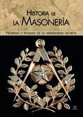 HISTORIA DE LA MASONERÍA. NORMAS Y RITUALES DE LA HERMANDAD SECRETA