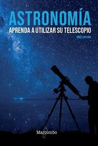 ASTRONOMIA. APRENDA A UTILIZAR SU TELESCOPIO.