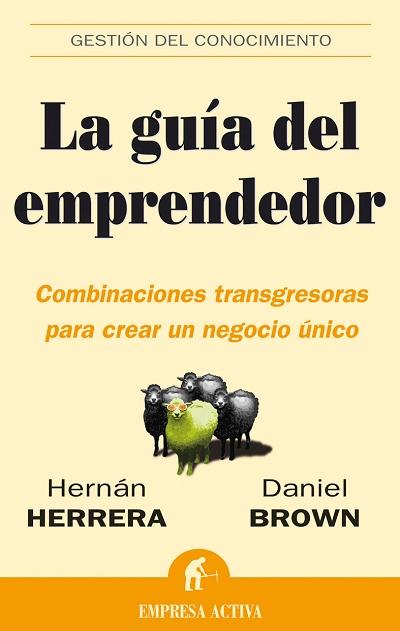 LA GUÍA DEL EMPRENDEDOR: COMBINACIONES TRANSGRESORAS PARA CREAR UN NEGOCIO ÚNICO
