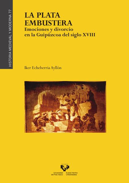 LA PLATA EMBUSTERA. EMOCIONES Y DIVORCIO EN LA GUIPÚZCOA DEL SIGLO XVIII