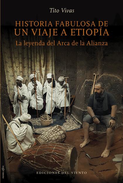 HISTORIA FABULOSA DE UN VIAJE A ETIOPIA. LA LEYENDA DEL ARCA DE LA ALIANZA