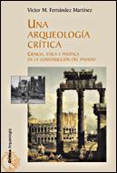 UNA ARQUEOLOGÍA CRÍTICA: CIENCIA, ÉTICA Y POLÍTICA EN LA CONSTRUCCIÓN DEL PASADO