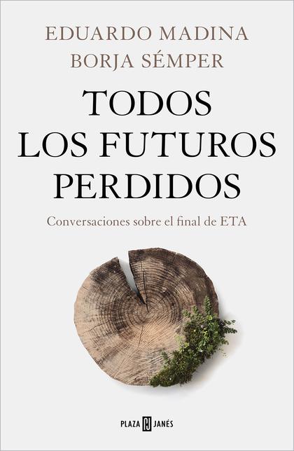 TODOS LOS FUTUROS PERDIDOS. CONVERSACIONES SOBRE EL FINAL DE ETA