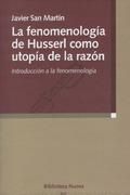 LA FENOMENOLOGÍA DE HUSSERL COMO UTOPÍA DE LA RAZÓN : INTRODUCCIÓN A LA FENOMENOLOGÍA