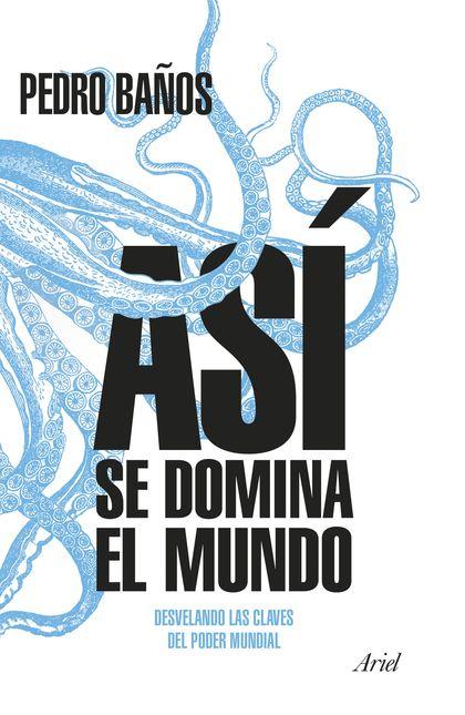 ASÍ SE DOMINA EL MUNDO. DESVELANDO LAS CLAVES DEL PODER MUNDIAL