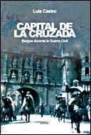 CAPITAL DE LA CRUZADA : BURGOS DURANTE LA GUERRA CIVIL
