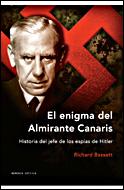 EL ENIGMA DEL ALMIRANTE CANARIS: HISTORIA DEL JEFE DE LOS ESPÍAS DE HITLER