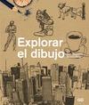 EXPLORAR EL DIBUJO : UN CURSO DE DIBUJO ENTRETENIDO, ÁGIL Y APTO PARA CUALQUIER PERSONA
