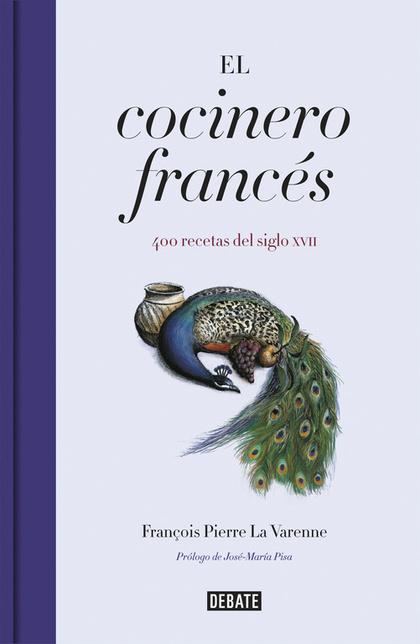 EL COCINERO FRANCÉS. 400 RECETAS DEL SIGLO XVII