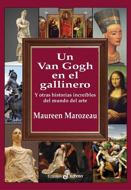 UN VAN GOGH EN EL GALLINERO. Y OTRAS HISTORIAS INCREÍBLES EN EL MUNDO DEL ARTE