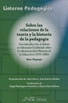 SOBRE LAS RELACIONES DE LA TEORÍA Y LA HISTORIA DE LA PEDAGOGÍA: UNA INTRODUCCIÓN AL DEBATE EN