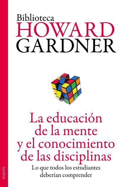 LA EDUCACIÓN DE LA MENTE Y EL CONOCIMIENTO DE LAS DISCIPLINAS : LO QUE TODOS LOS ESTUDIANTES DE