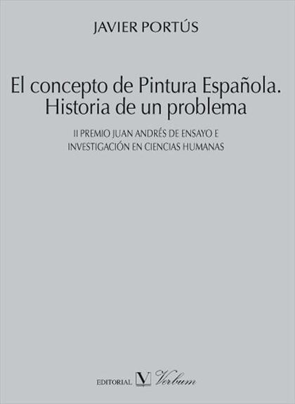 EL CONCEPTO DE PINTURA ESPAÑOLA : HISTORIA DE UN PROBLEMA