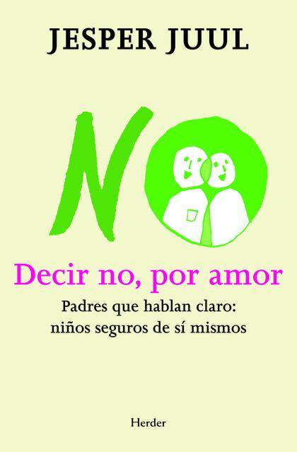 DECIR NO, POR AMOR : PADRES QUE HABLAN CLARO : NIÑOS SEGUROS DE SÍ MISMOS
