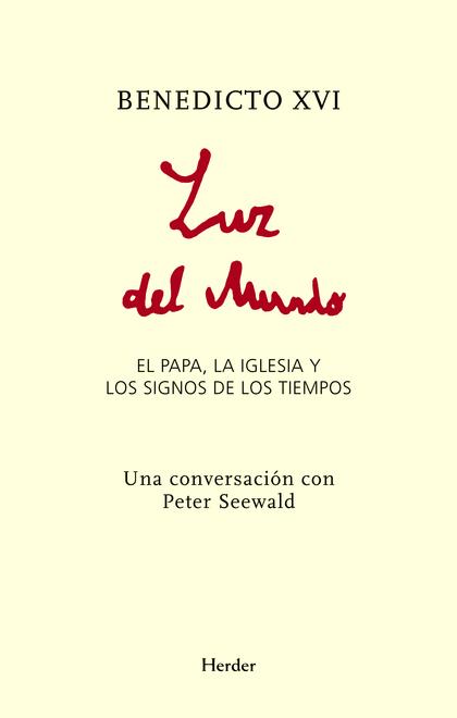 LUZ DEL MUNDO : EL PAPA, LA IGLESIA Y LOS SIGNOS DE LOS TIEMPOS