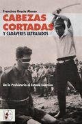 CABEZAS CORTADAS Y CADÁVERES ULTRAJADOS.
